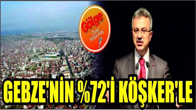 Gebze'nin %72'i Köşker'le