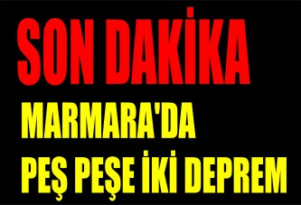 Marmara'da peş peşe iki deprem