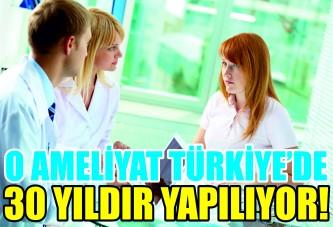 O ameliyat Türkiye'de 30 yıldır yapılıyor!