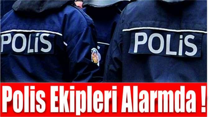 Polis ekipleri alarmda!