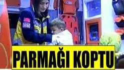 4 yaşındaki çocuğun parmağı koptu