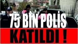 75 Bin polis katıldı!