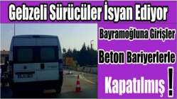 Bayramoğlu'na girişler beton bariyerle kapatılmış!