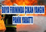 Boya Fırınında Çıkan Yangın Panik Yarattı