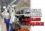Ford reklam arabalarının plakalarını 41'le başlatacak