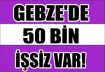 Gebze'de 50 Bin İşsiz Var!