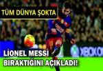 Messi'den flaş karar! Bıraktığını açıkladı