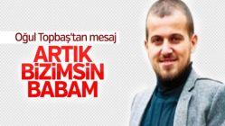 Mustafa Ömer Topbaş: Artık bizimsin babam