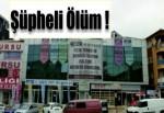 Şifa Tıp Merkezi'nde şüpheli ölüm!