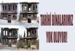 Tarihi Binalarımız Yok Oluyor!