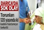 Torunları 120 yaşındaki kadını hastaneye terk etti