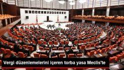 Vergi Düzenlemelerini İçeren Torba Yasa Meclis'te