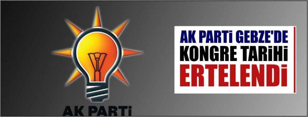 AK Parti Gebze'de kongre tarihi ertelendi