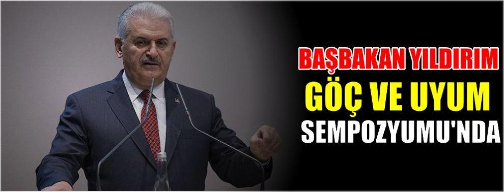 Başbakan Yıldırım Göç ve Uyum Sempozyumu'nda