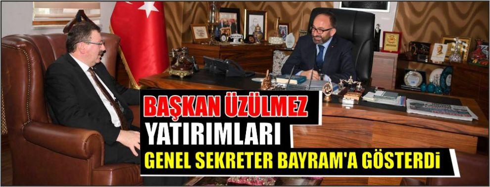 BAŞKAN ÜZÜLMEZ YATIRIMLARI GENEL SEKRETER BAYRAM'A GÖSTERDİ