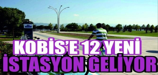 KOBİS'E 12 yeni istasyon geliyor