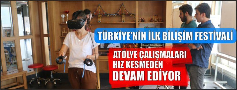 Türkiye'nin ilk Bilişim Festivali'nde atölye çalışmaları hız kesmeden devam ediyor