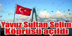 Yavuz Sultan Selim Köprüsü'ne dev açılış. 31 Ağustos'a kadar ücretsiz